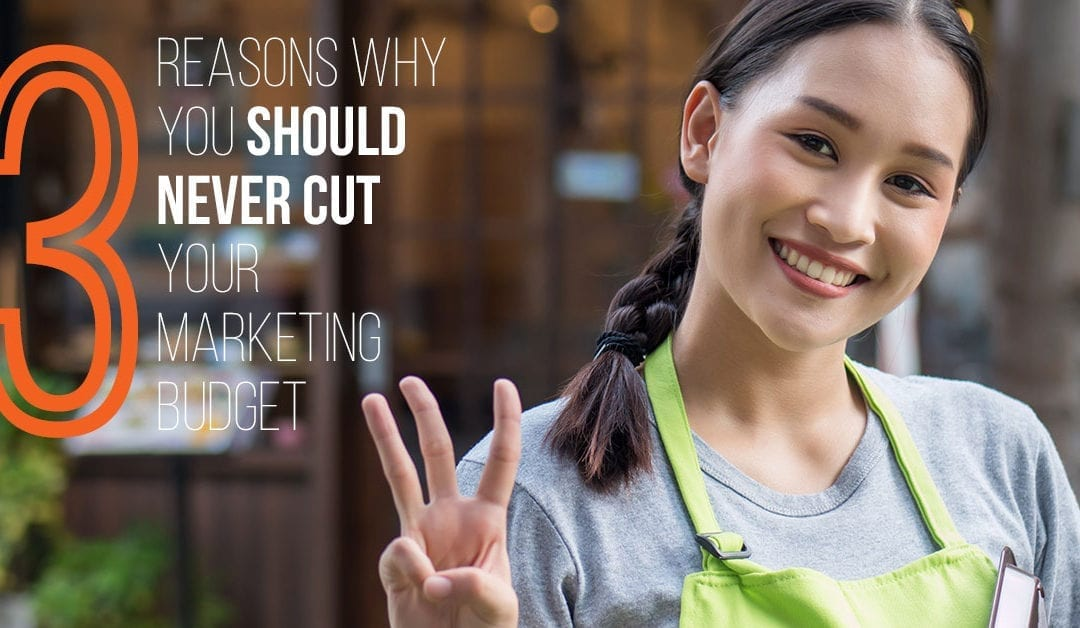 3 Reasons Why You Should Never Cut Your Marketing Budget