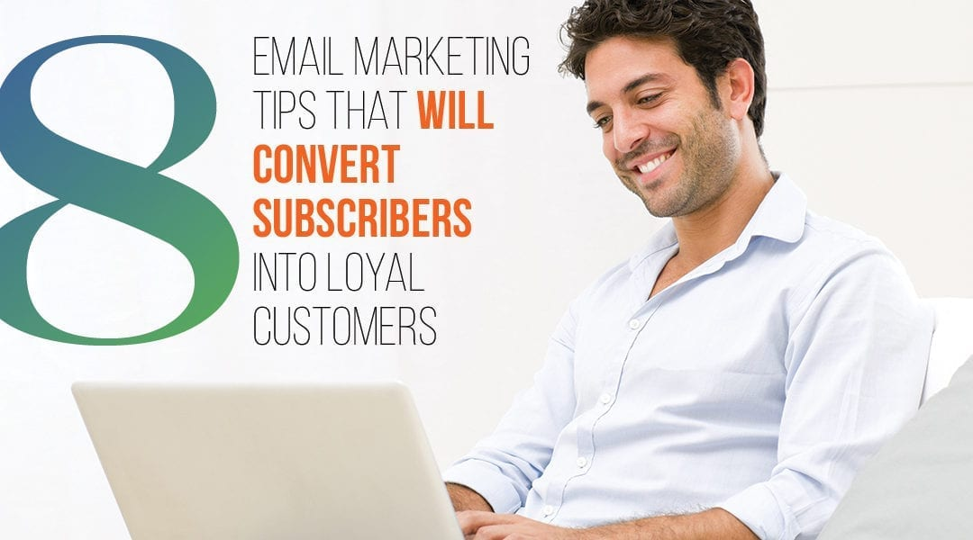 8 Email Marketing Tips That Convert Subscribers to Customers
